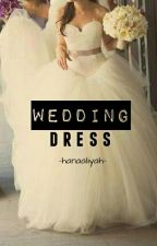 Wedding Dress [End] by hanaaliyah