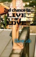 2nd Chance to Live or Love? by Ellehcar_elle