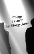 Things I Can't. by foggy_larry