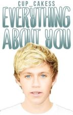 Everything About You (a Niall Horan Fan Fiction) by Ellie_Paige