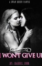 I Won't Give Up(SwanQueen Fanfic) by raquel_1998
