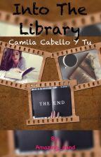 Into the library (Camila Cabello y tu) [pausada] by Amazing_mind