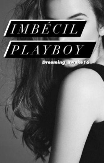 Imbécil PlayBoy/ #Wattys2016 (1)