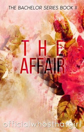 The Affair (The Bachelor Series #2) by officialwhosthatgirl