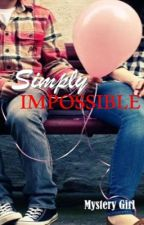 Simply Impossible  by mystery_girl0628