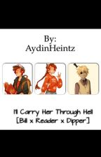 I'll Carry Her Through Hell [Bill x Reader x Dipper] by AydinHeintz