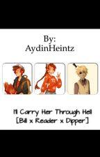 I'll Carry Her Through Hell [Bill x Reader x Dipper] by AydinHeintz