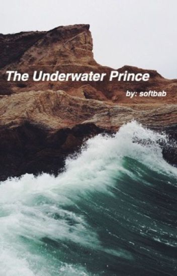 The Underwater Prince ; l.s. ; currently editing