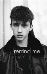 remind me ; troyler by ohmytroyler