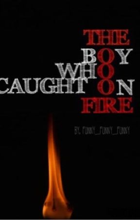 The Boy Who Caught On Fire by Funny_funny_funny
