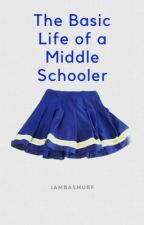 The Basic Life of a Middle Schooler  by jambasmurf