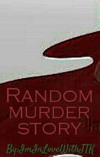 Random murder story by ImInLoveWithJTK