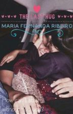 The Last Hug  (Livro 1) by MariaFernandaRibeir2