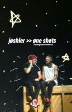 joshler one shots by heavymemesoul