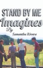 Stand By Me Imagines by samanthaxnicole