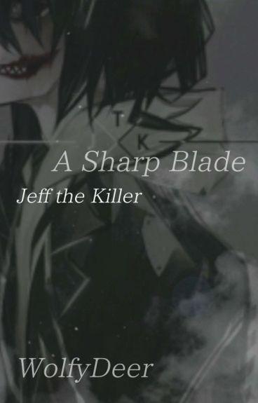 A Sharp Blade (Jeff the Killer x Reader)
