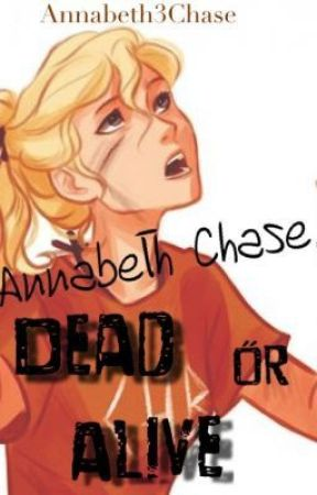 Annabeth Chase, Dead or Alive. (The New, Edited version) by Annabeth3Chase