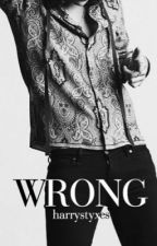 WRONG // (Harry Styles) [BOOK 1] by harrystyxes