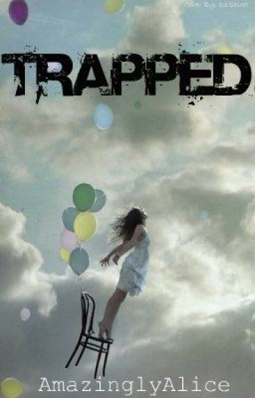Trapped (A Short Story) by AmazinglyAlice