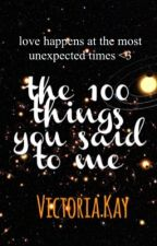 the 100 things you said to me by infinityandbeyo