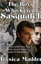 The Boys Who Cried Sasquatch by JessicaCMadden