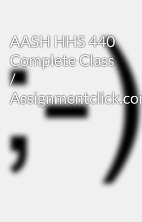 AASH HHS 440 Complete Class / Assignmentclick.com by rttvgbbnmm