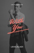 1. With You by LexiCaladi