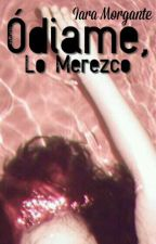 Ódiame, Lo Merezco. by Iaramikaela1