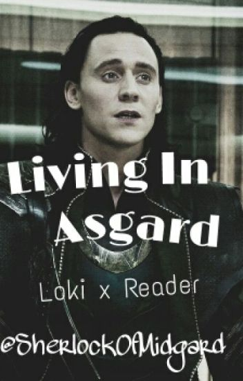 Living in Asgard ( Loki x reader imagine)
