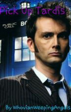 Pick Up Tardis- Doctor Who - 10th Doctor Fanfic by WhovianWeepingAngels
