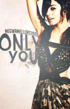 Only You by megwanmellors1999