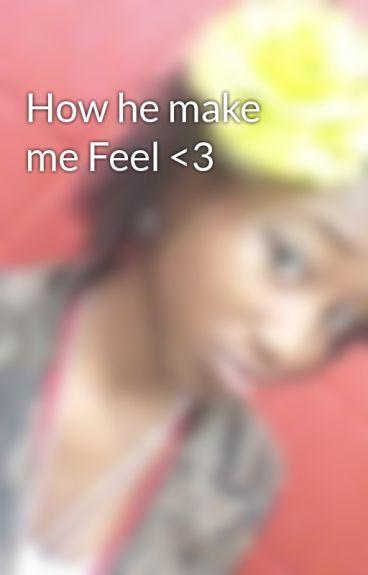How he make me Feel <3 by NICKIMINGER