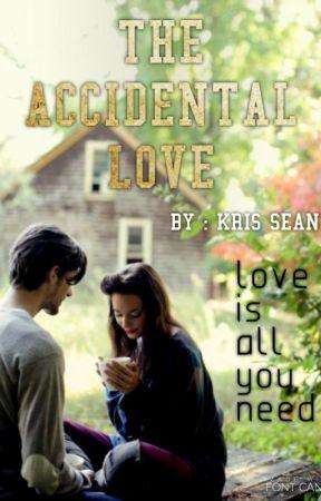 The Accidental LOVE ||✔ by kris_sean