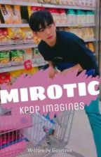 Mirotic | Kpop Imagines [completed] by RM_Cypher