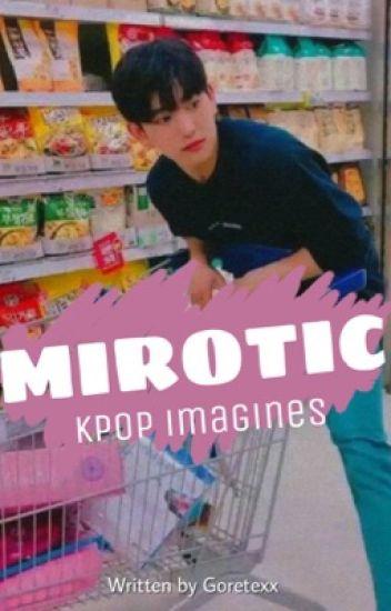 Mirotic | Kpop Imagines [completed]