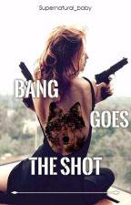 Bang Goes the Shot by Supernatural_baby