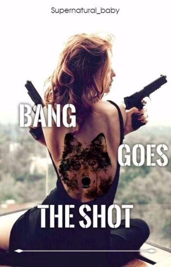 Bang Goes the Shot