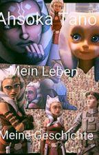 Ahsoka Tano: Mein Leben, meine Geschichte by Katniss_Kenobi