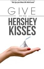 Give me my Hershey Kisses by Niecey26