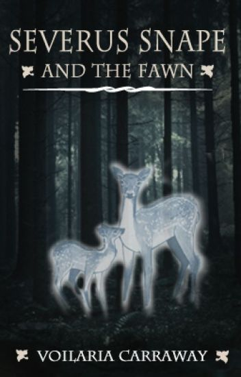 Severus Snape & The Fawn (Snape Love Story)