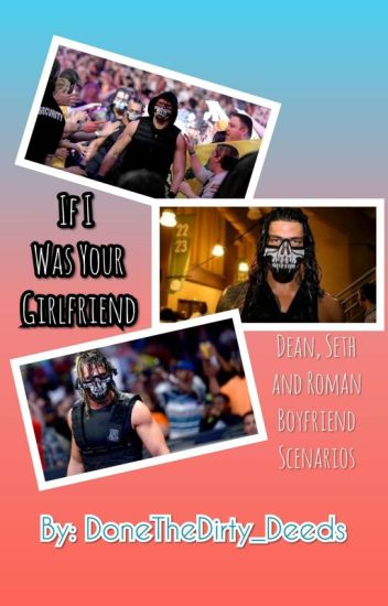 If I Was Your Girlfriend; Dean, Seth and Roman Boyfriend Scenarios