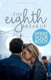 The Eighth Breakup by worldgirlalways