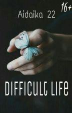 Сложная жизнь || Difficult Life by Aidaika22