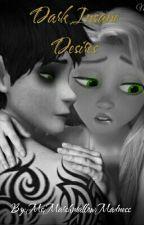 Dark insane desires by MsMarshmallowMadness