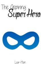 The Aspiring Super Hero by Liar-Man
