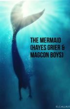 The Mermaid (Hayes Grier & MagCon Boys) by ItssJustJackie