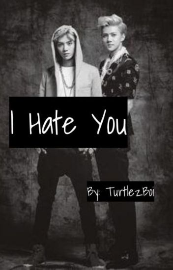I Hate You (Hunhan)