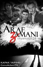 ARAF ZAMANI by okyanus0624