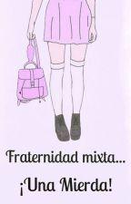 Fraternidad mixta...¡UNA MIERDA! by lolipop2698
