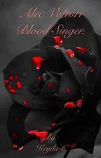 Alec Volturi's blood singer. by Keyila-6